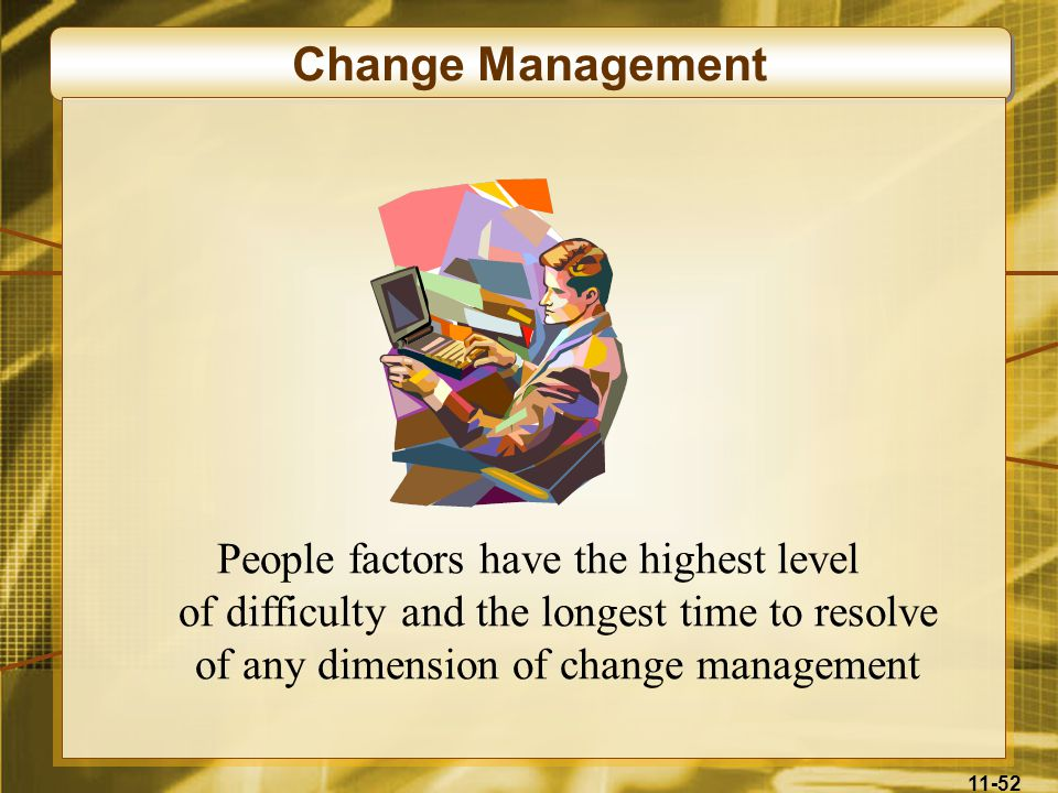 Change Management People factors have the highest level of difficulty and the longest time to resolve of any dimension of change management.