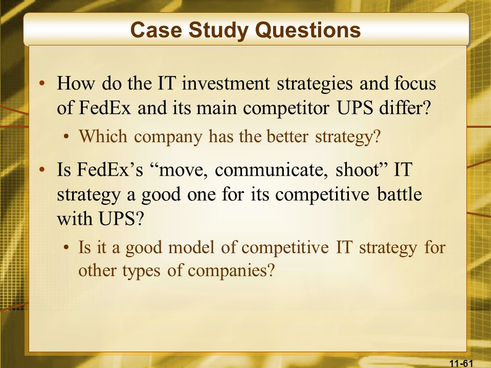 Case Study Questions How do the IT investment strategies and focus of FedEx and its main competitor UPS differ