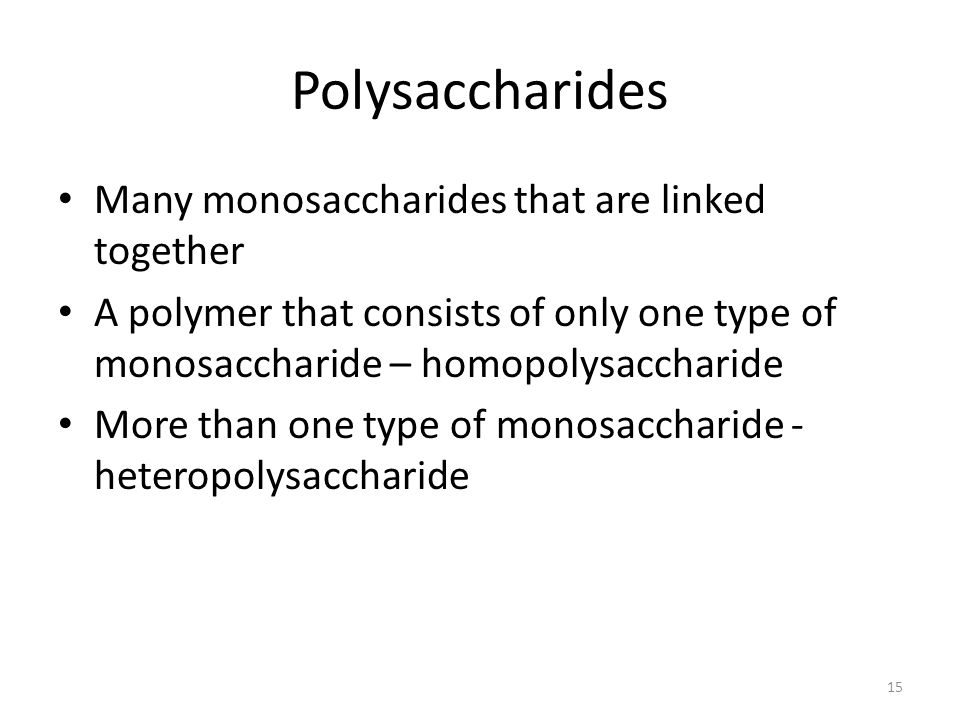 Polysaccharides Many monosaccharides that are linked together