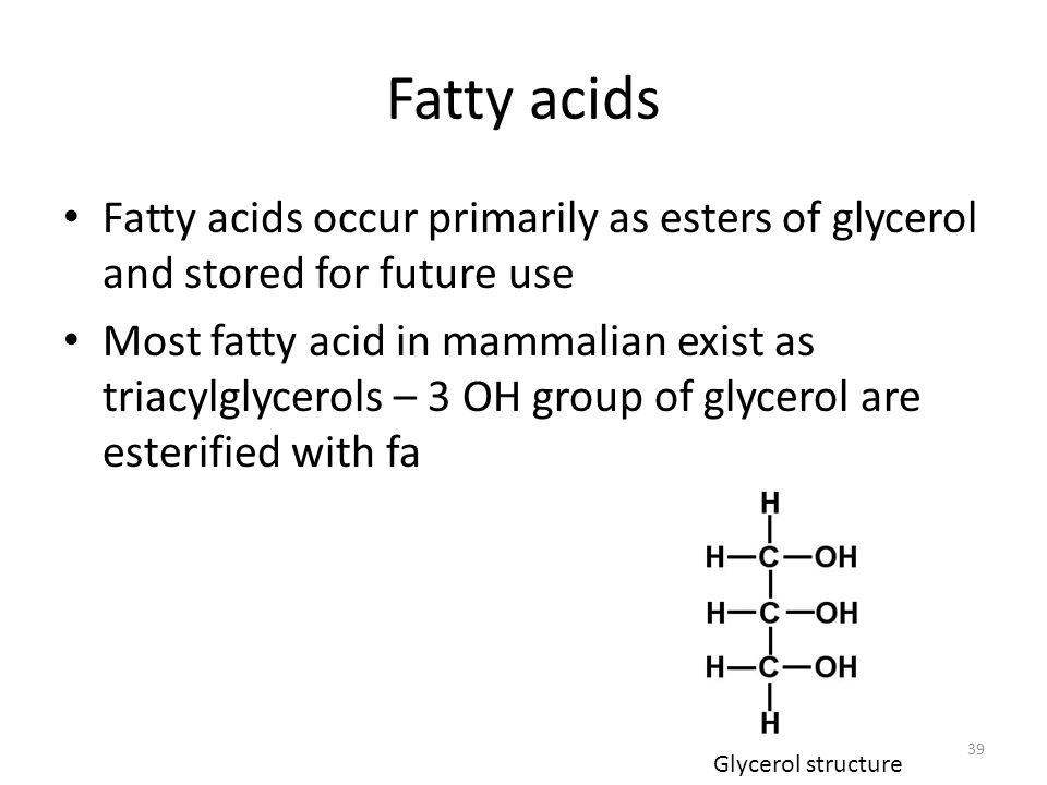 Fatty acids Fatty acids occur primarily as esters of glycerol and stored for future use.