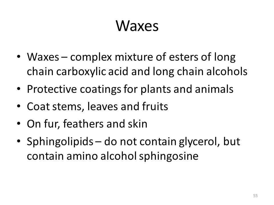 Waxes Waxes – complex mixture of esters of long chain carboxylic acid and long chain alcohols. Protective coatings for plants and animals.