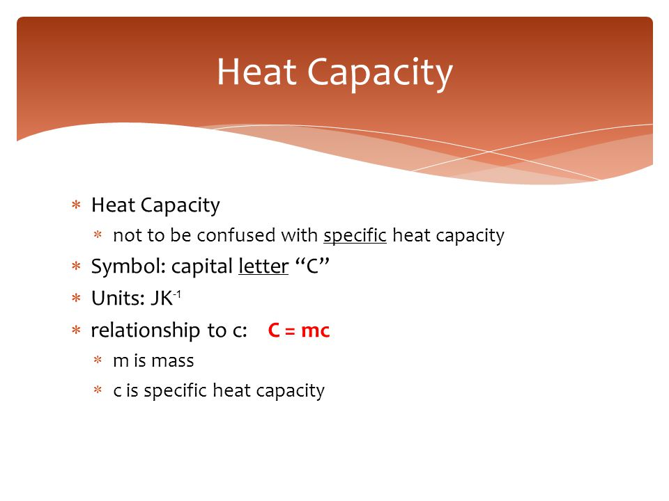 Heat Capacity Heat Capacity Symbol: capital letter C Units: JK-1