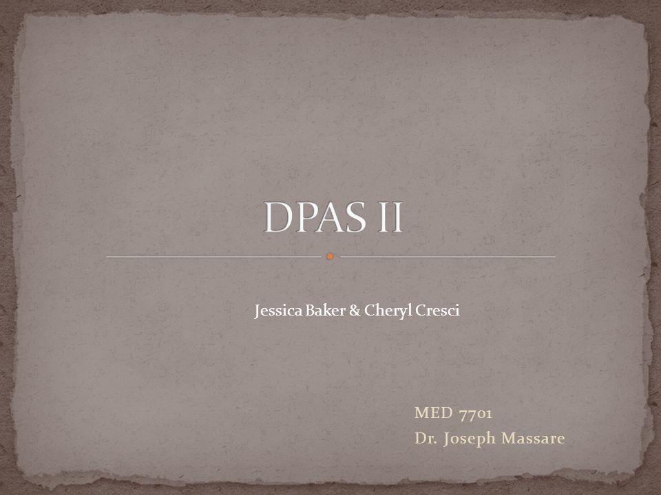 DPAS II Jessica Baker & Cheryl Cresci MED 7701 Dr. Joseph Massare