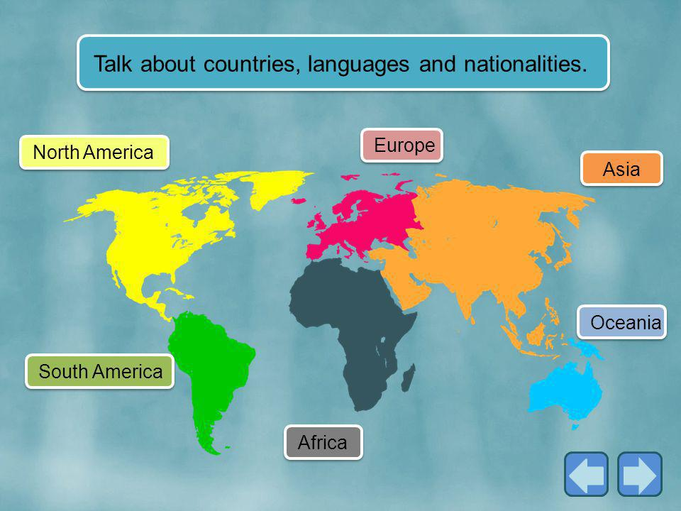 Talk about countries, languages and nationalities.