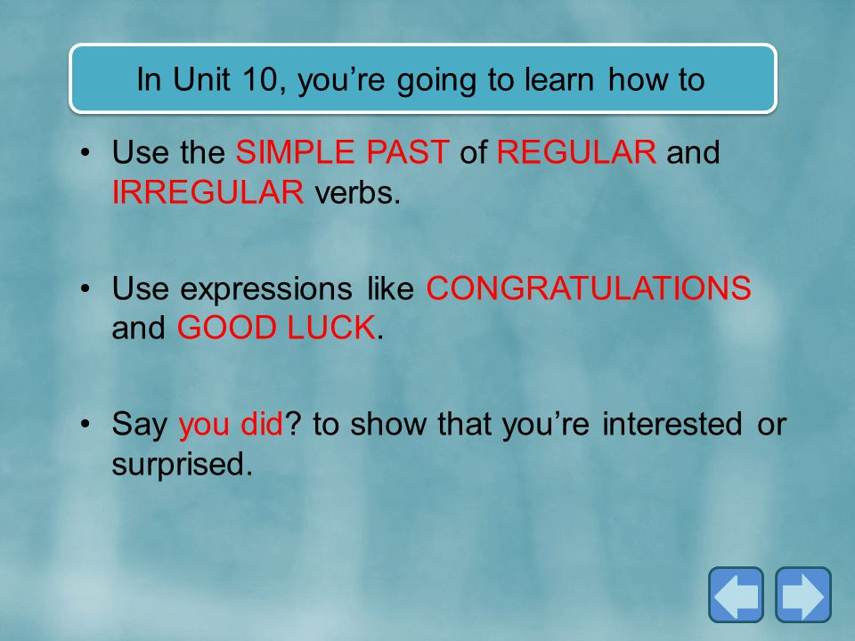 In Unit 10, you're going to learn how to