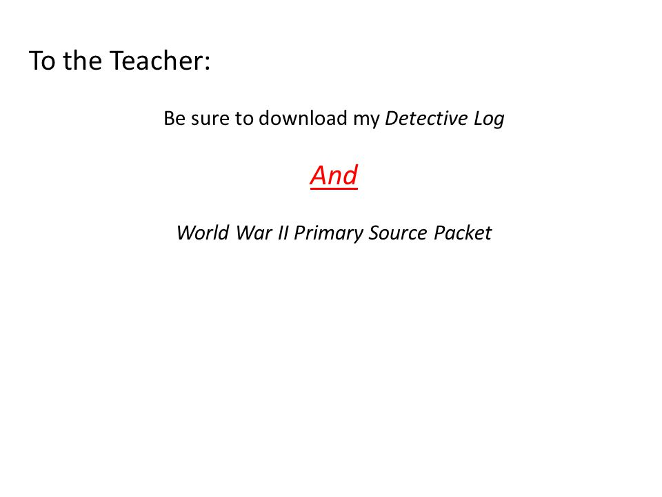 To the Teacher: And Be sure to download my Detective Log