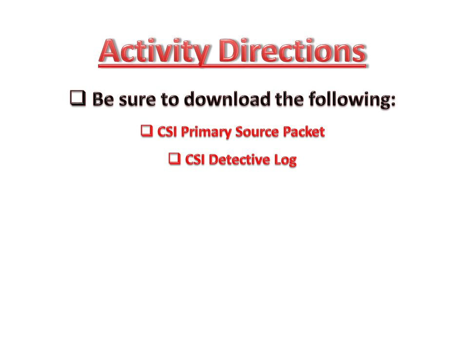 Be sure to download the following: CSI Primary Source Packet