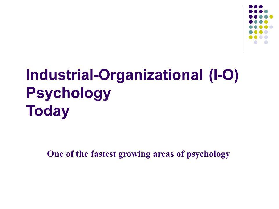 Industrial-Organizational (I-O) Psychology Today