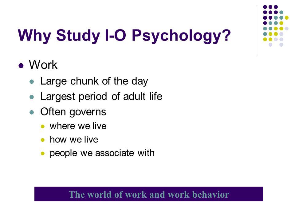 Why Study I-O Psychology