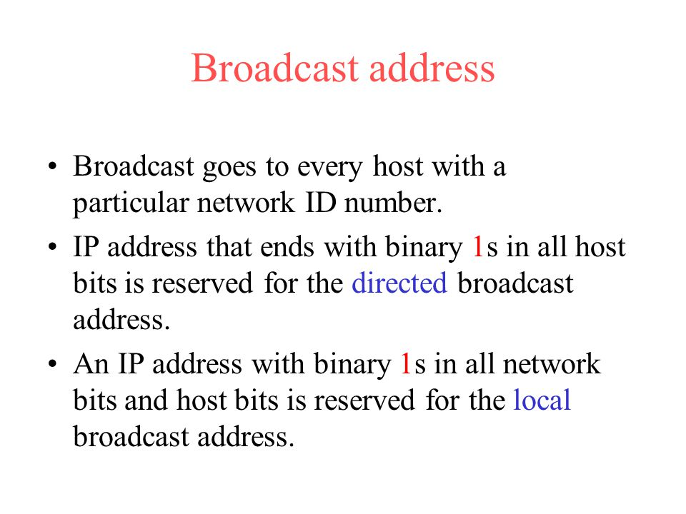 Broadcast address Broadcast goes to every host with a particular network ID number.