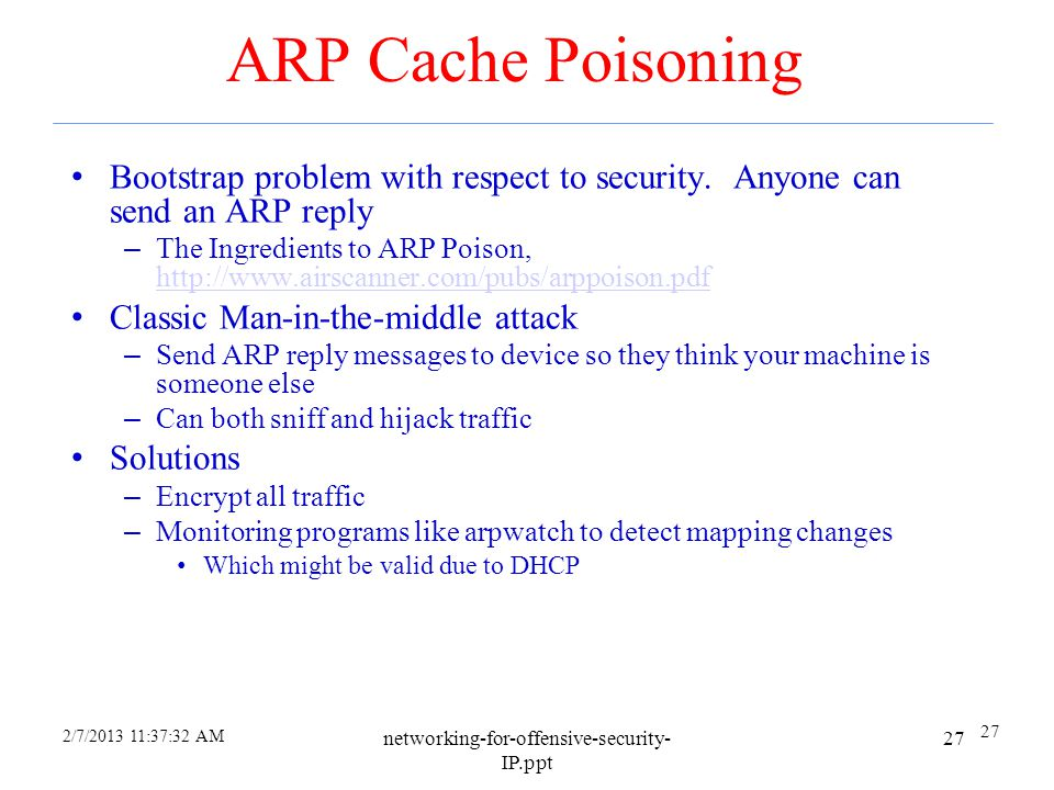 4/6/2017 ARP Cache Poisoning. Bootstrap problem with respect to security. Anyone can send an ARP reply.