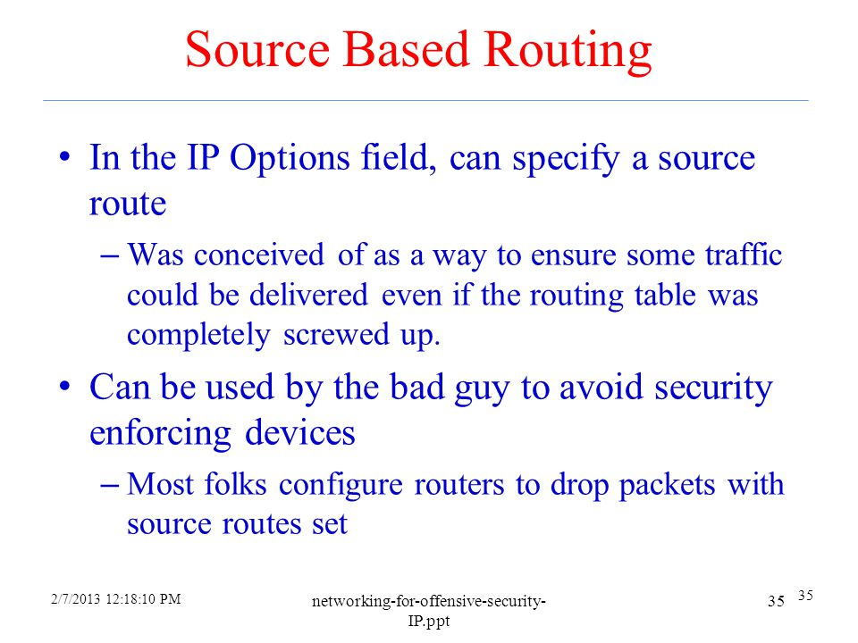 4/6/2017 Source Based Routing. In the IP Options field, can specify a source route.