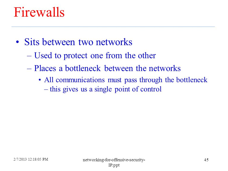 Firewalls Sits between two networks Used to protect one from the other