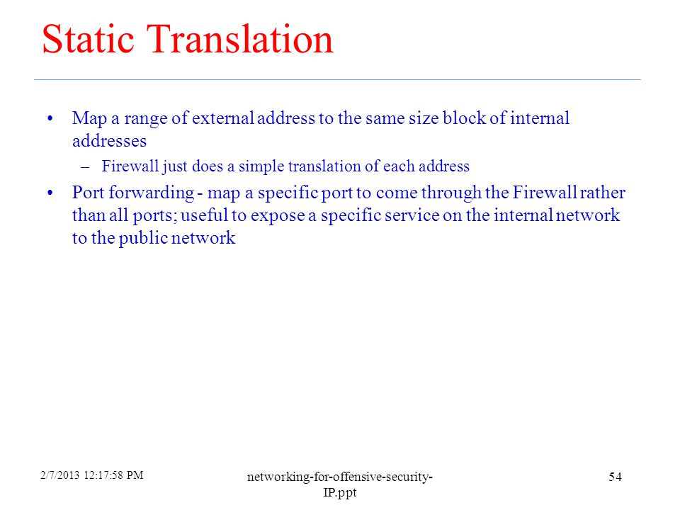 4/6/2017 Static Translation. Map a range of external address to the same size block of internal addresses.
