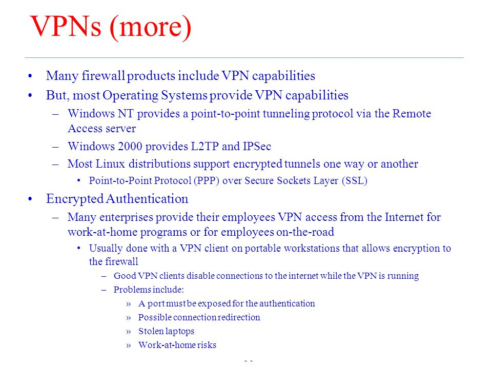 VPNs (more) Many firewall products include VPN capabilities