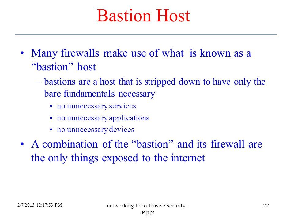 4/6/2017 Bastion Host. Many firewalls make use of what is known as a bastion host.