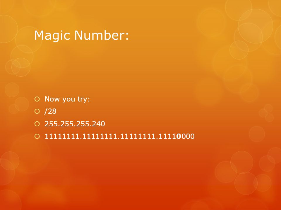 Magic Number: Now you try: /28 255.255.255.240