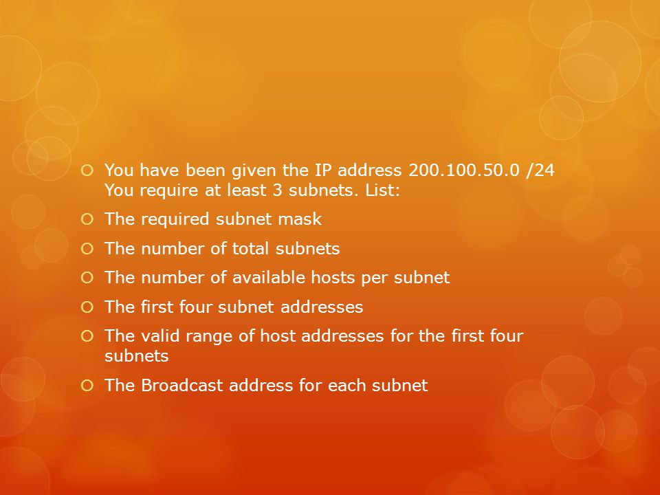 You have been given the IP address 200. 100. 50