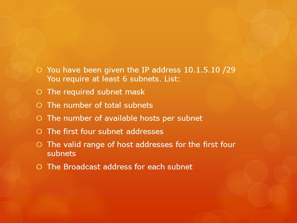 You have been given the IP address 10. 1. 5