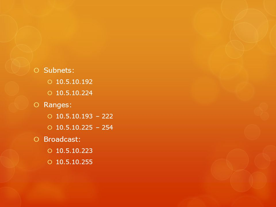 Subnets: Ranges: Broadcast: 10.5.10.192 10.5.10.224 10.5.10.193 – 222