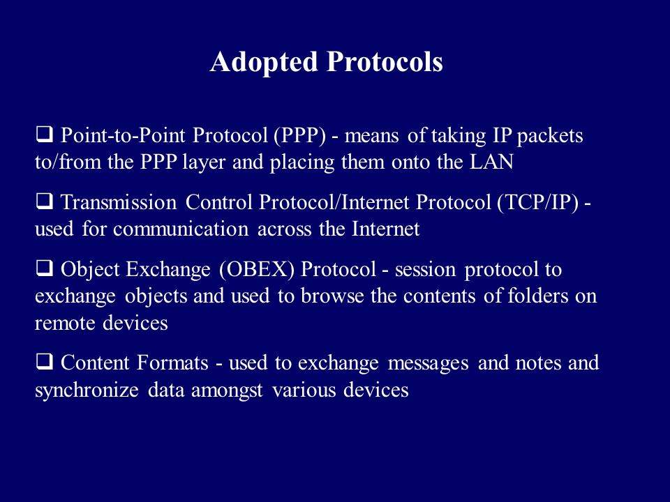 Adopted Protocols Point-to-Point Protocol (PPP) - means of taking IP packets to/from the PPP layer and placing them onto the LAN.