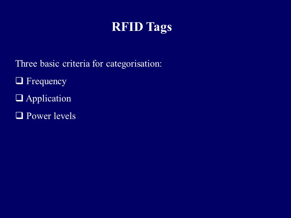RFID Tags Three basic criteria for categorisation: Frequency