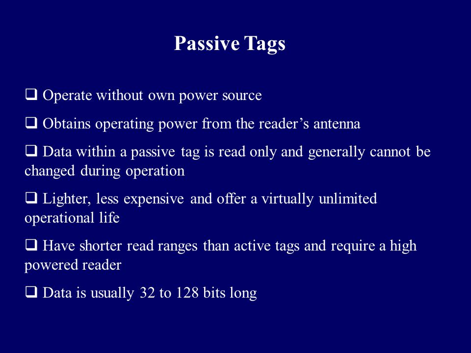Passive Tags Operate without own power source