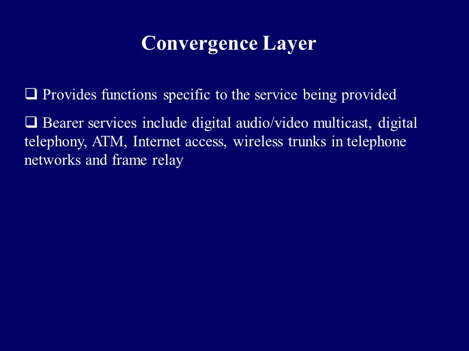 Convergence Layer Provides functions specific to the service being provided.