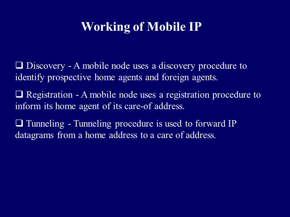 Working of Mobile IP Discovery - A mobile node uses a discovery procedure to identify prospective home agents and foreign agents.