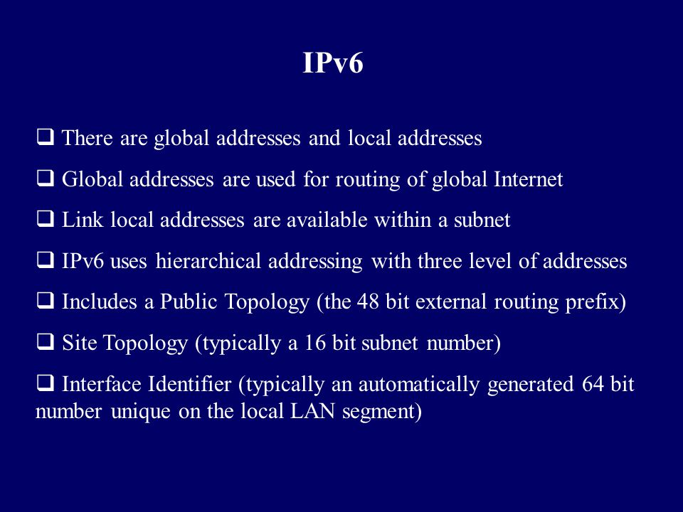IPv6 There are global addresses and local addresses
