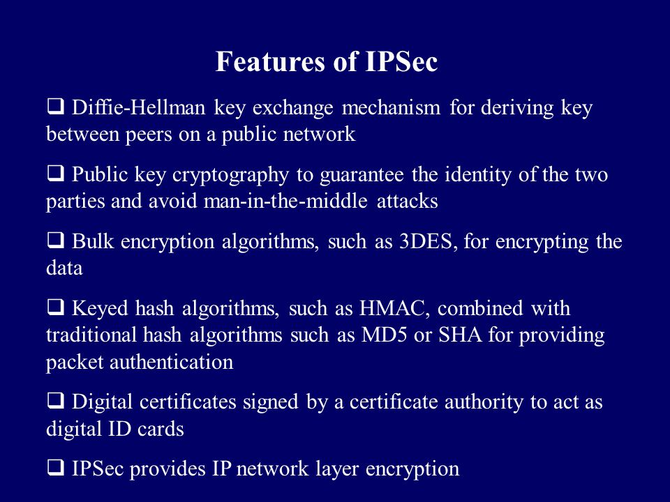 Features of IPSec Diffie-Hellman key exchange mechanism for deriving key between peers on a public network.
