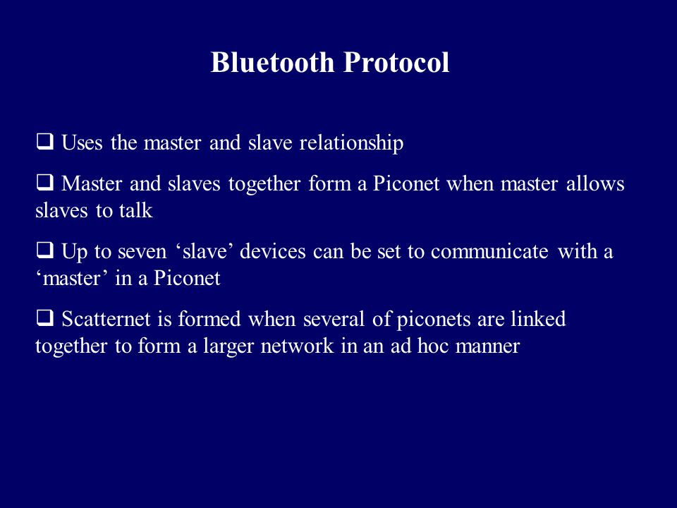 Bluetooth Protocol Uses the master and slave relationship