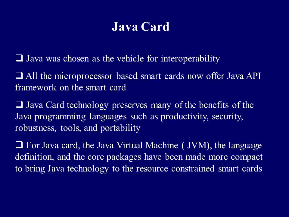 Java Card Java was chosen as the vehicle for interoperability