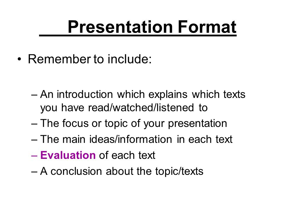 Presentation Format Remember to include: