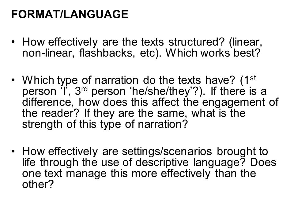 FORMAT/LANGUAGE How effectively are the texts structured (linear, non-linear, flashbacks, etc). Which works best