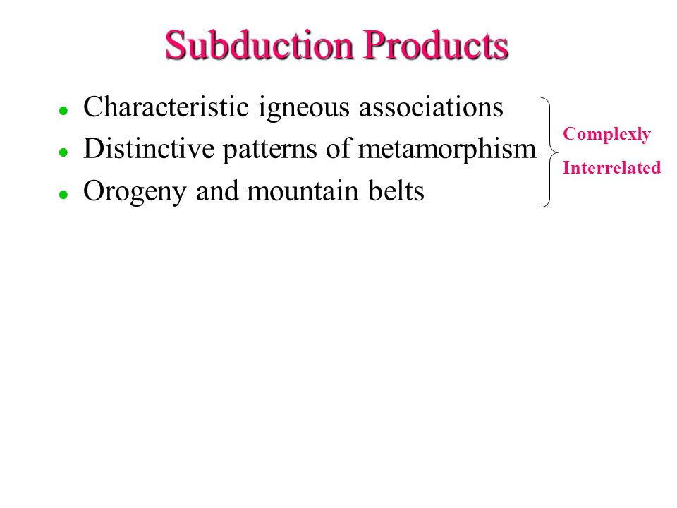 Subduction Products Characteristic igneous associations