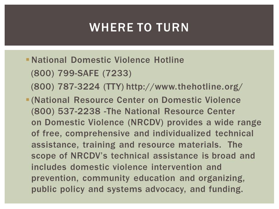 Where to turn National Domestic Violence Hotline (800) 799-SAFE (7233)