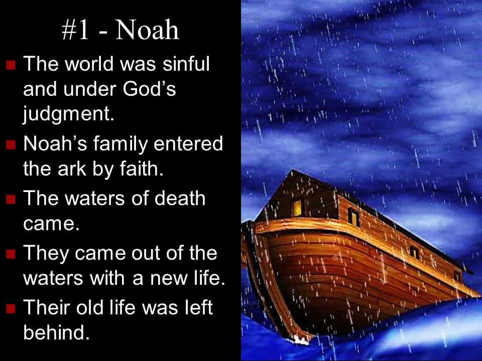 #1 - Noah The world was sinful and under God's judgment.