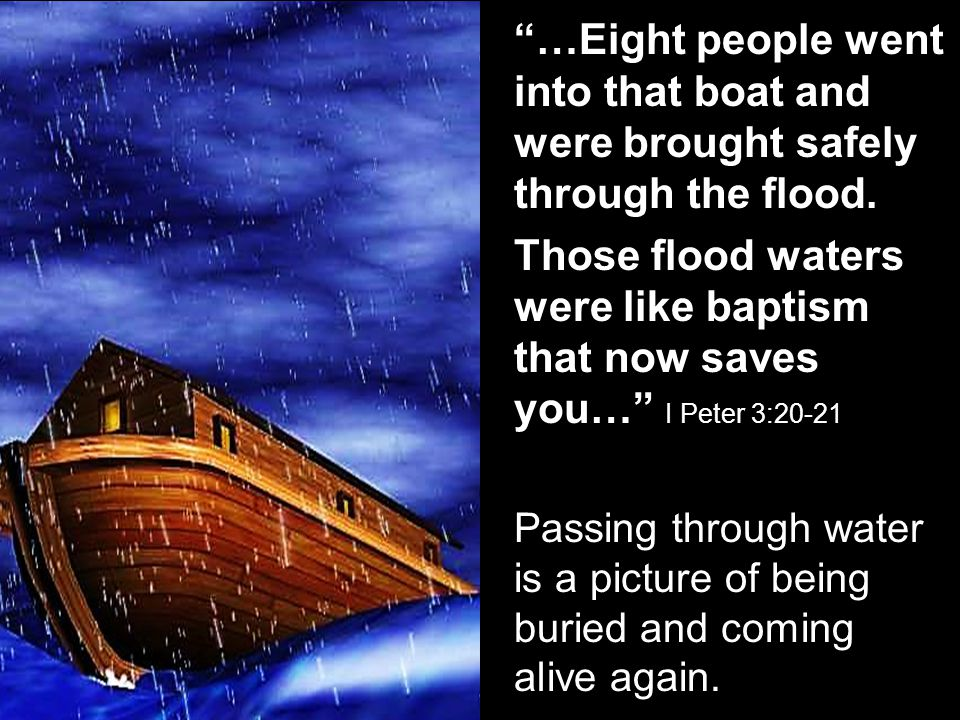 …Eight people went into that boat and were brought safely through the flood.