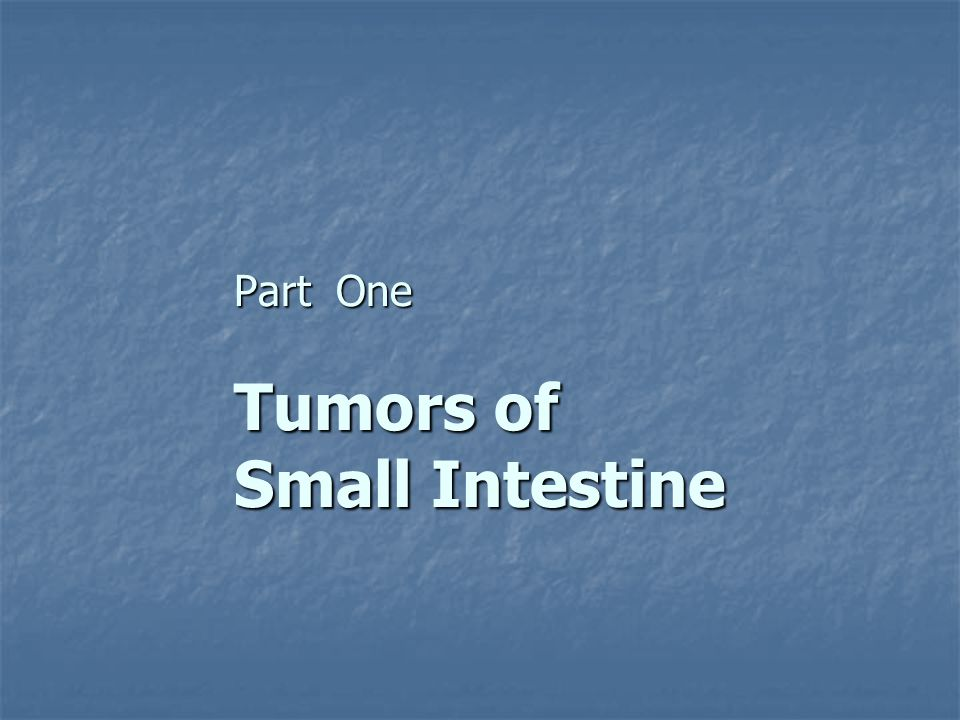 Part One Tumors of Small Intestine