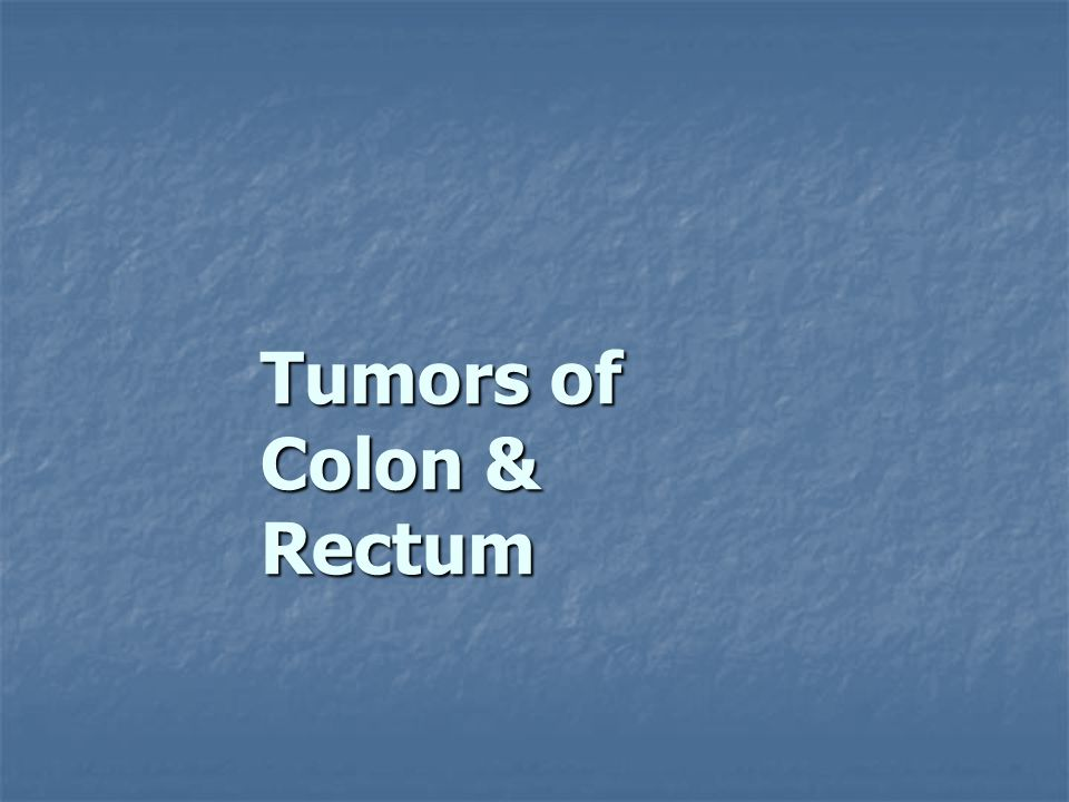 Tumors of Colon & Rectum