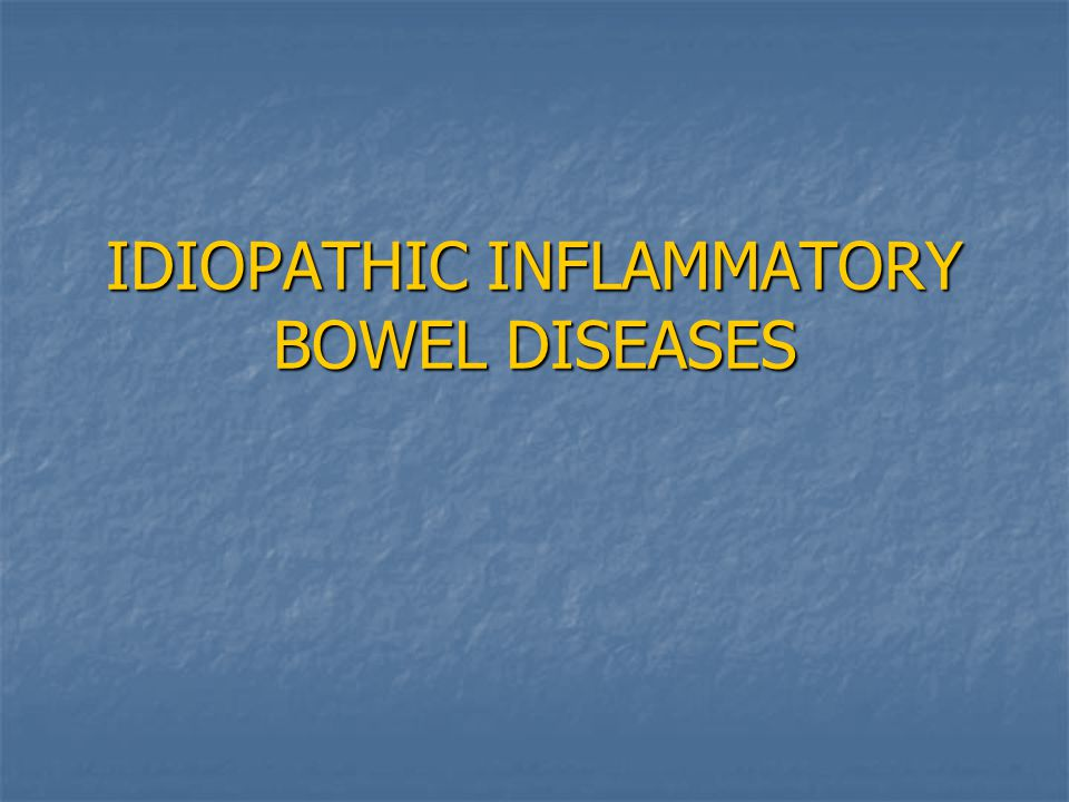 IDIOPATHIC INFLAMMATORY BOWEL DISEASES