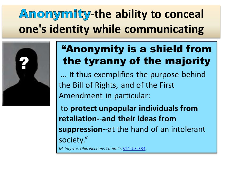 Anonymity is a shield from the tyranny of the majority