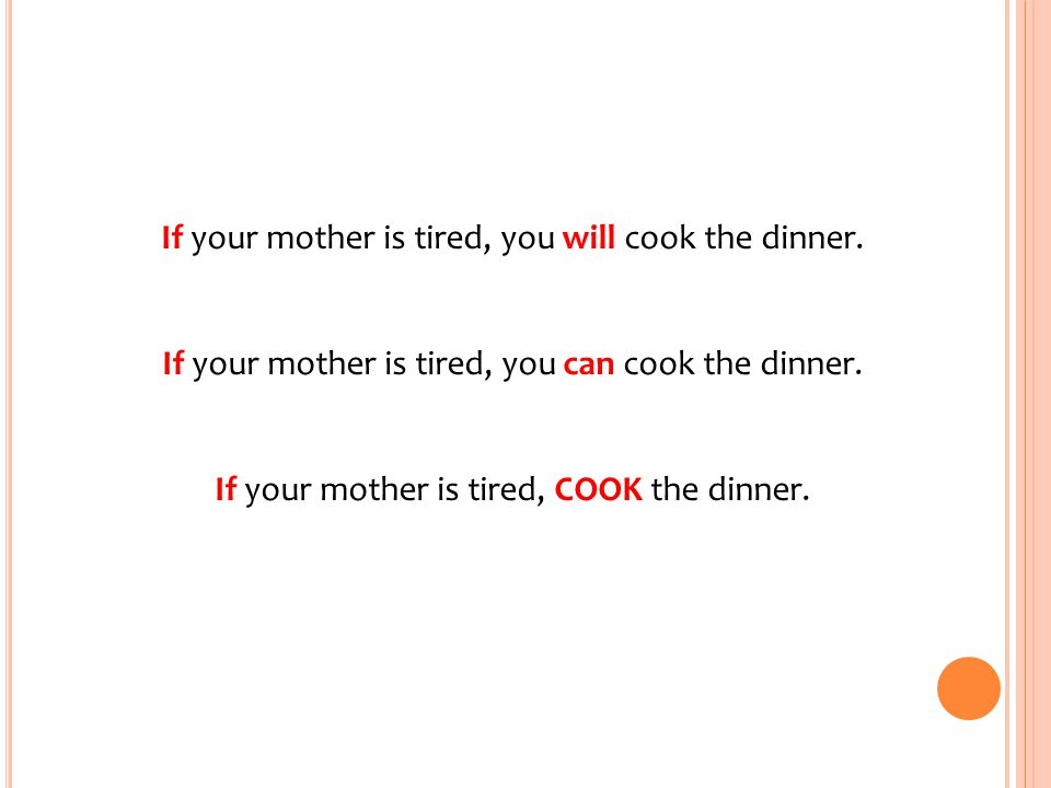 If your mother is tired, you will cook the dinner.