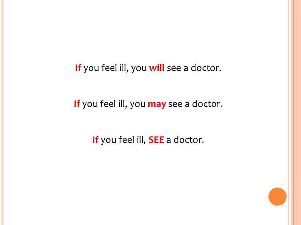 If you feel ill, you will see a doctor.