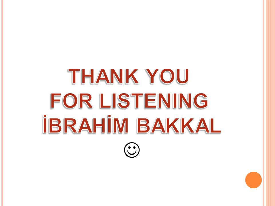 THANK YOU FOR LISTENING İBRAHİM BAKKAL 