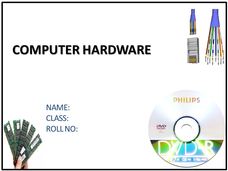 COMPUTER HARDWARE Name: Class: Roll No: