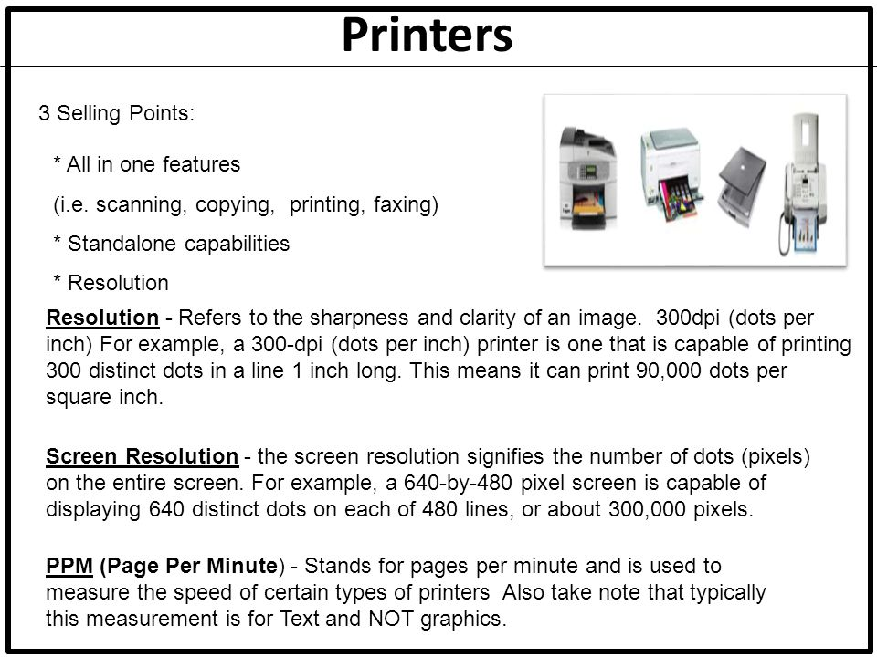 Printers 3 Selling Points: * All in one features