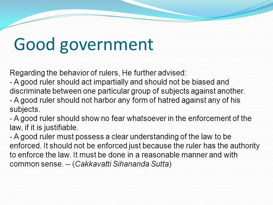 Good government Regarding the behavior of rulers, He further advised: