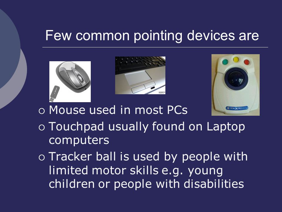Few common pointing devices are
